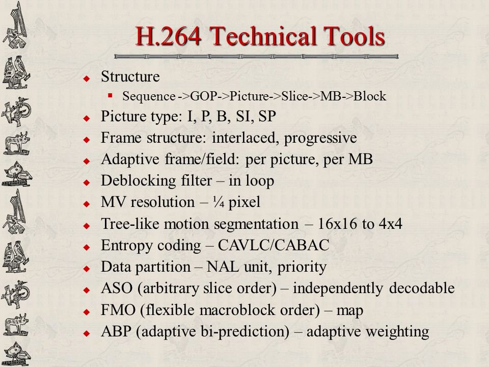 H.264 Technical Tools Structure Picture type: I, P, B, SI, SP
