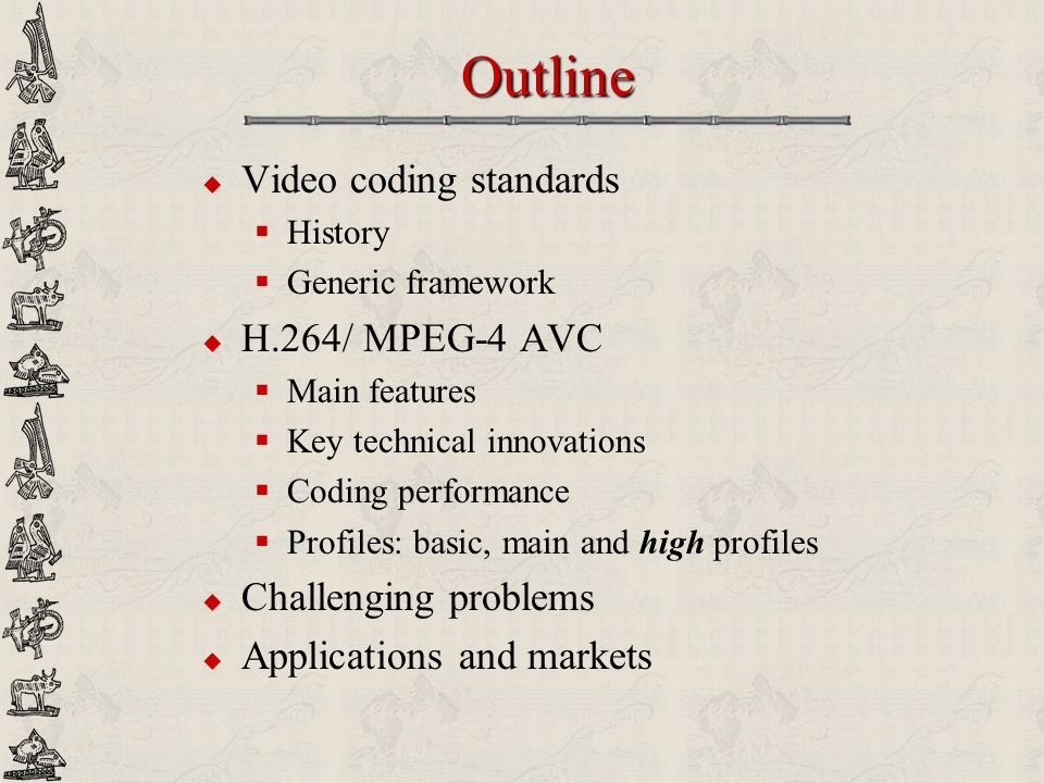 Outline Video coding standards H.264/ MPEG-4 AVC Challenging problems