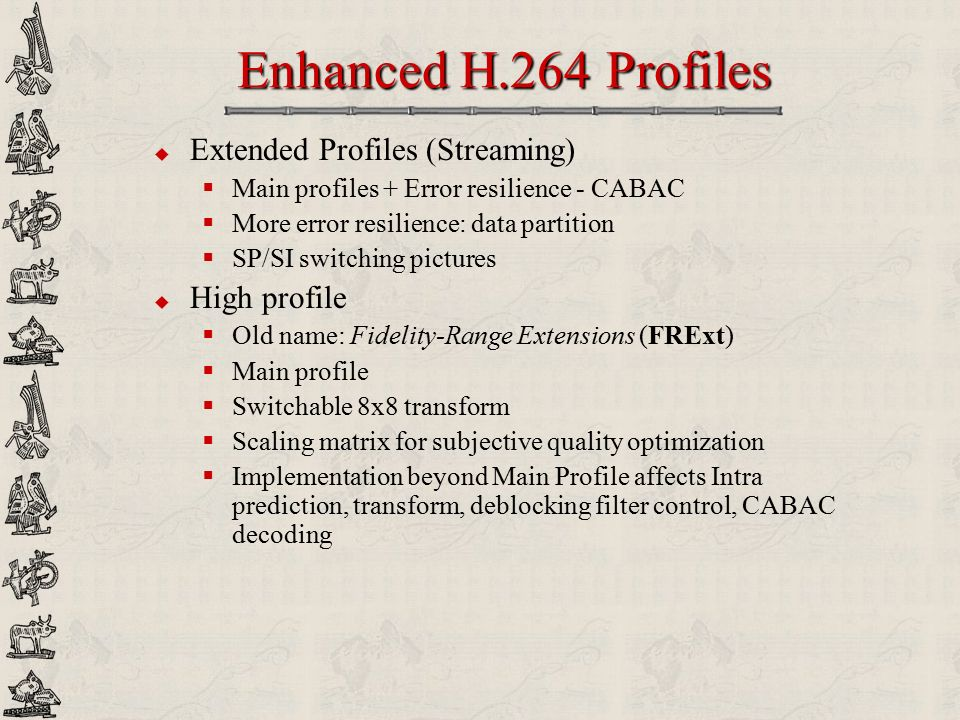 Enhanced H.264 Profiles Extended Profiles (Streaming) High profile