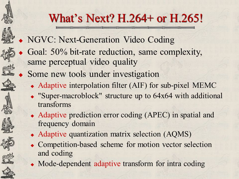 What's Next H.264+ or H.265! NGVC: Next-Generation Video Coding