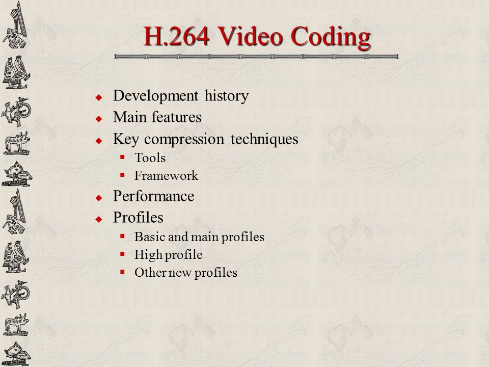 H.264 Video Coding Development history Main features