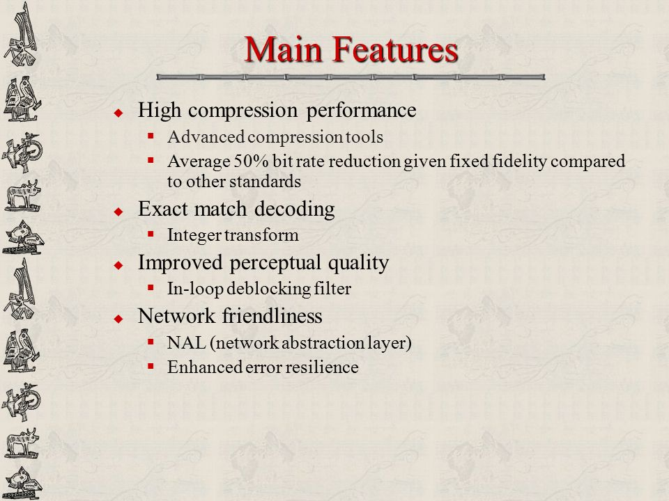 Main Features High compression performance Exact match decoding