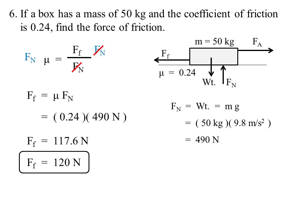 friction force and mass Let's try a couple of examples involving friction example 1 - a box of mass 360 kg travels at constant velocity down an inclined plane which is at an angle of 420 ° with respect to the horizontal a string tied to the box exerts a vertical force of 738 n what is the kinetic coefficient of friction again, start by.