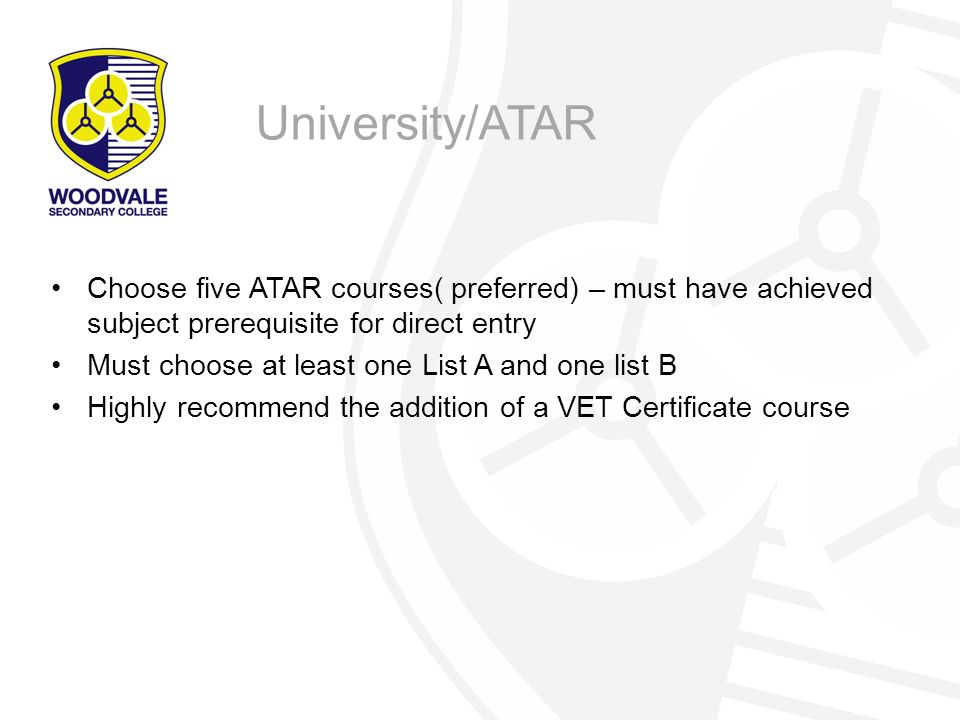 University/ATAR Choose five ATAR courses( preferred) – must have achieved subject prerequisite for direct entry.
