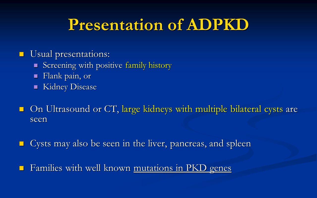 Presentation of ADPKD Usual presentations: