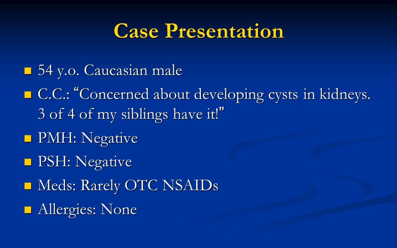 Case Presentation 54 y.o. Caucasian male