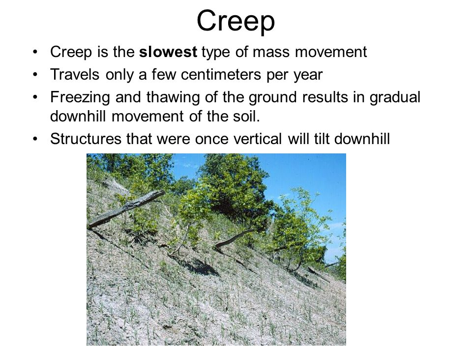 Creep Creep is the slowest type of mass movement