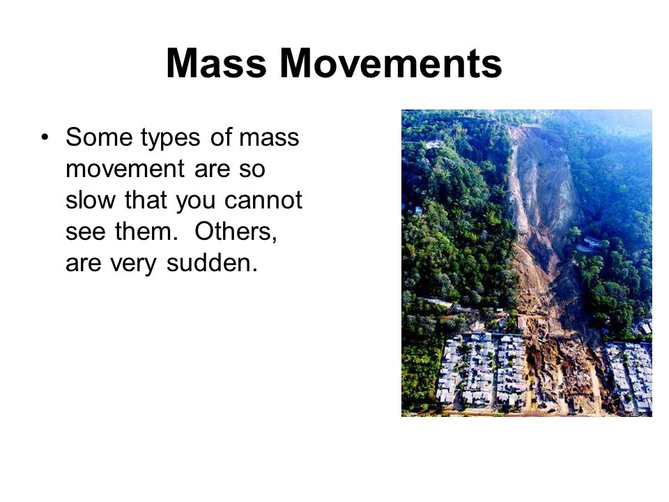 Mass Movements Some types of mass movement are so slow that you cannot see them.
