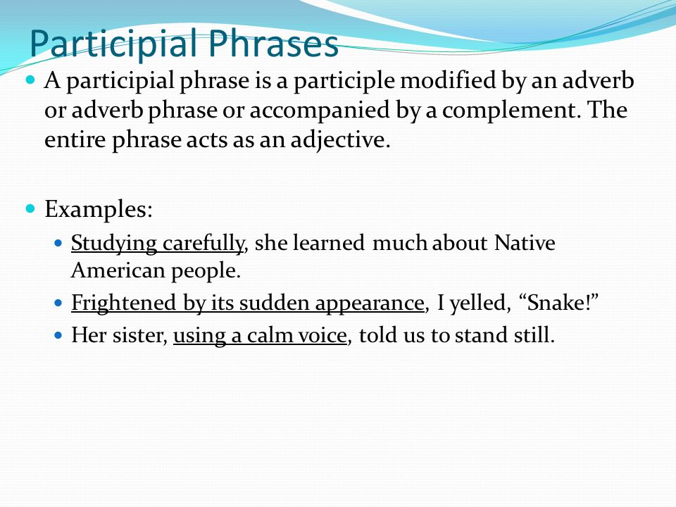 participial phrases Participles & participial phrases a verb form that is used as an adjective past or present end in –ing, -d, -ed, –en, -t participles & participial phrases.