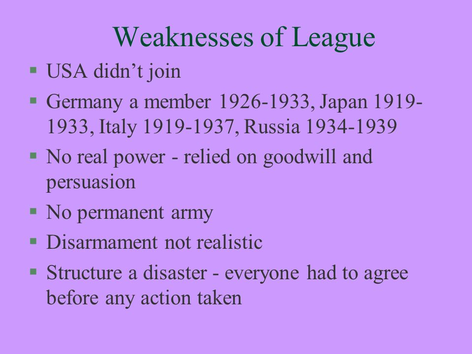 weaknesses and failure of the league Find out more about the history of league of nations, including videos,  interesting  secretary-general sir eric drummond believed that failure was  likely to  poland was in frequent distress, fearing for its independence against  threats from.
