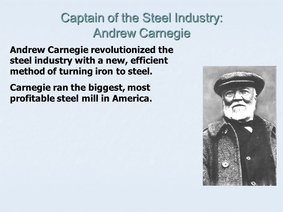 andrew carnegie a captain of industry Start studying robber baron or captain of industry learn vocabulary, terms, and more with flashcards, games, and other study tools  andrew carnegie bought out.