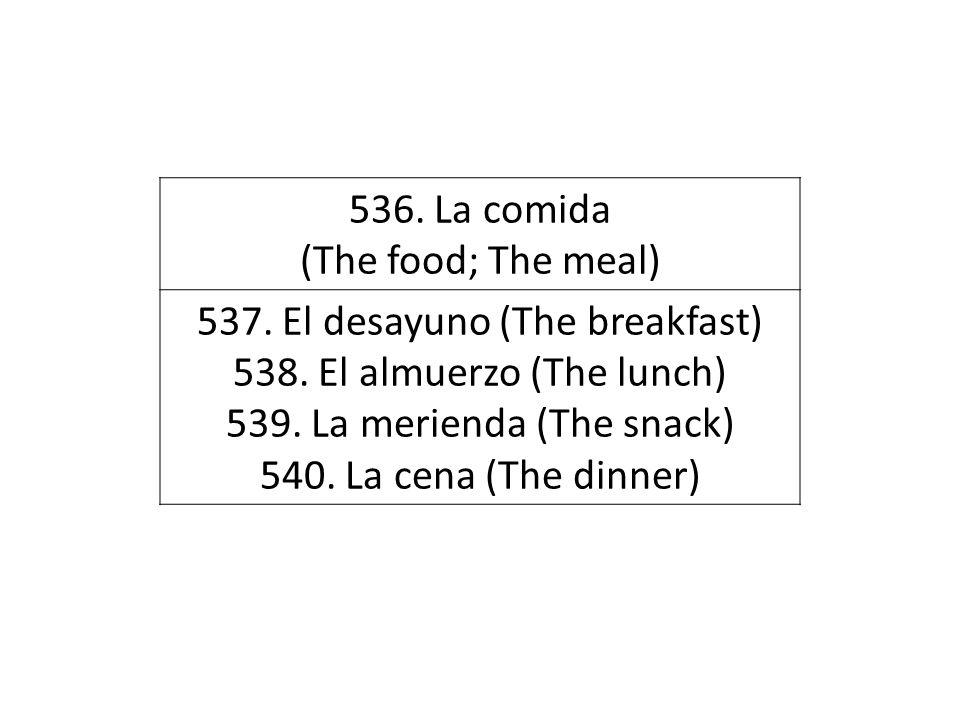 537. El desayuno (The breakfast) 538. El almuerzo (The lunch)