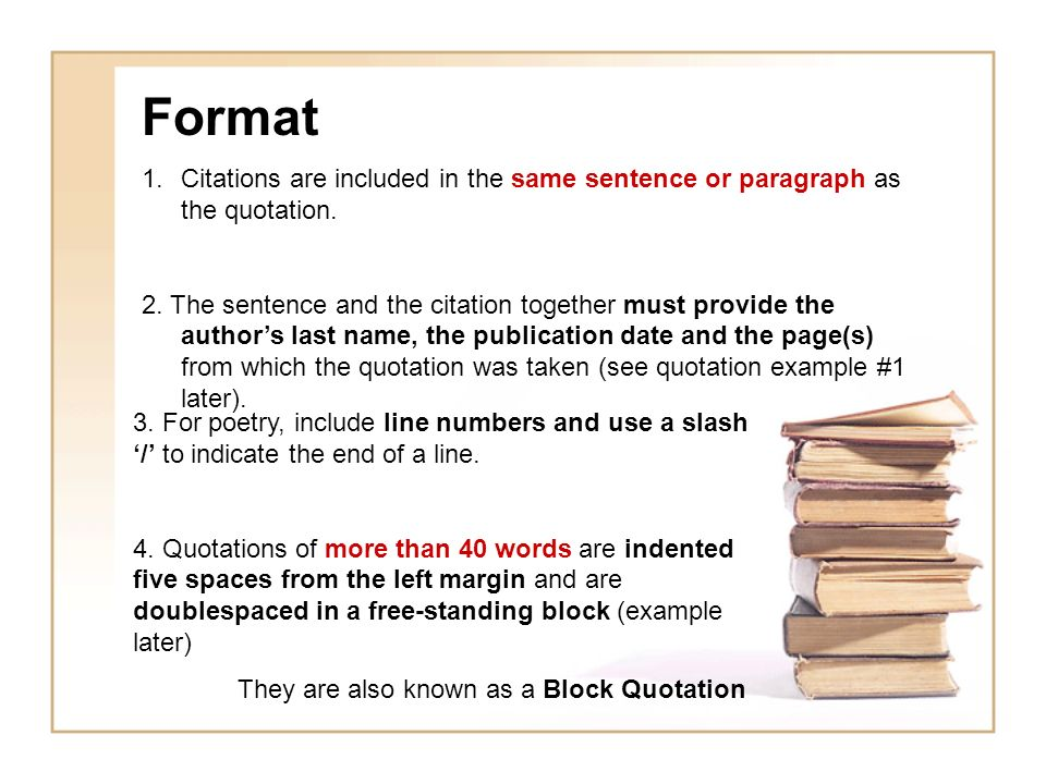 Format Citations are included in the same sentence or paragraph as the quotation.