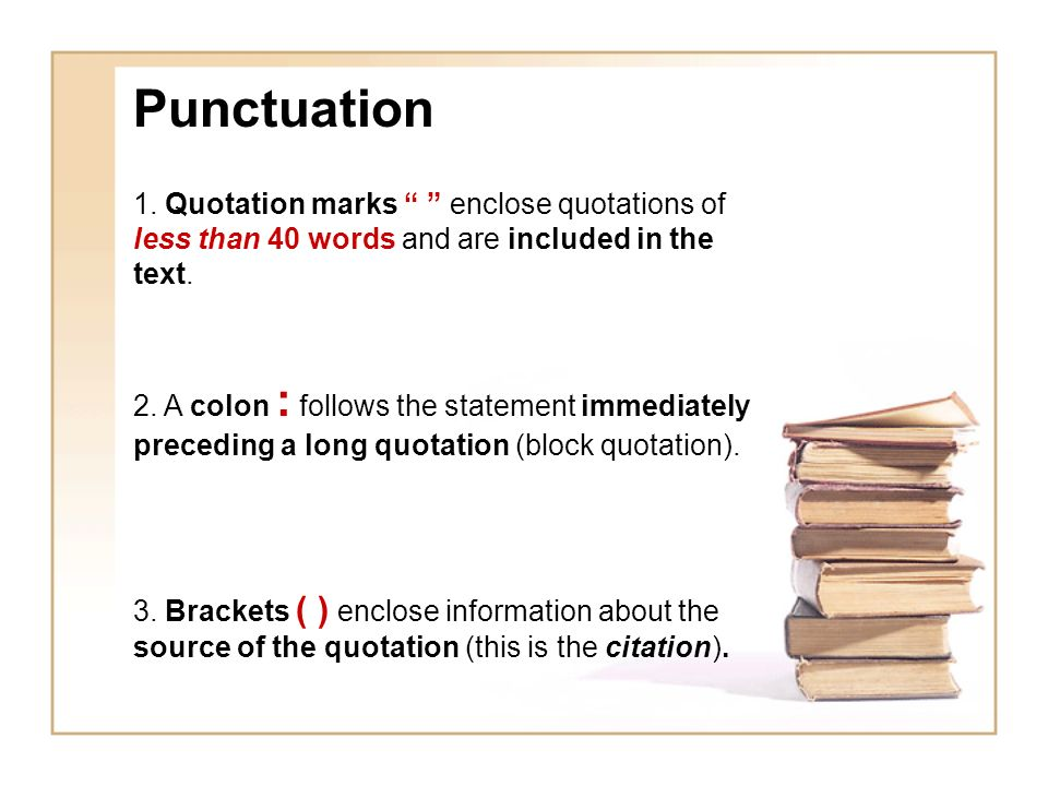 Punctuation 1. Quotation marks enclose quotations of less than 40 words and are included in the text.