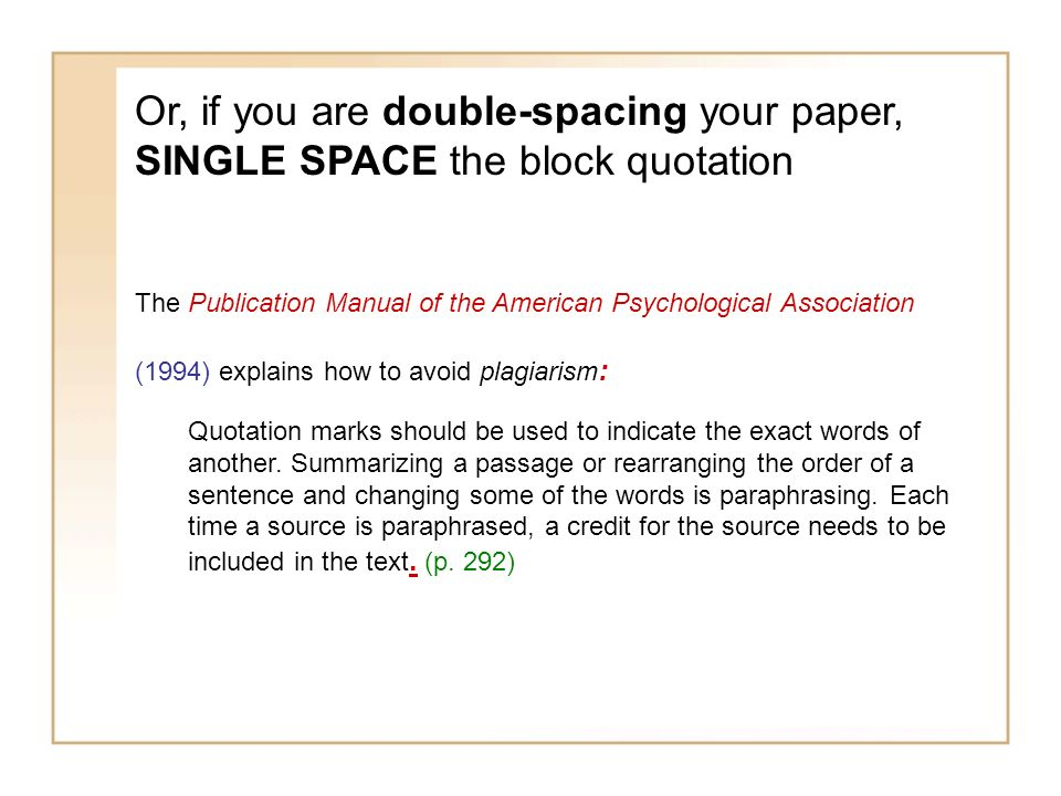 Or, if you are double-spacing your paper, SINGLE SPACE the block quotation