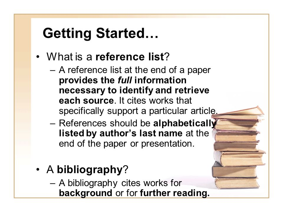 Getting Started… What is a reference list A bibliography