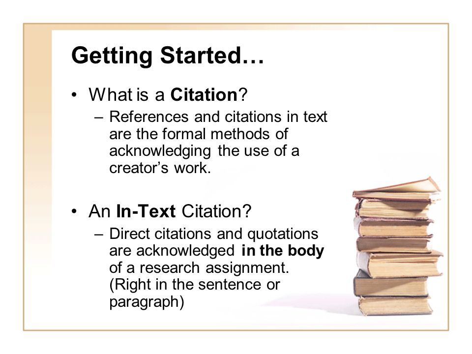 Getting Started… What is a Citation An In-Text Citation