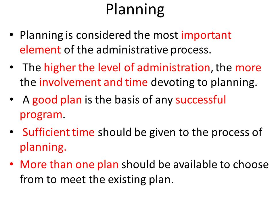 Planning Planning is considered the most important element of the administrative process.