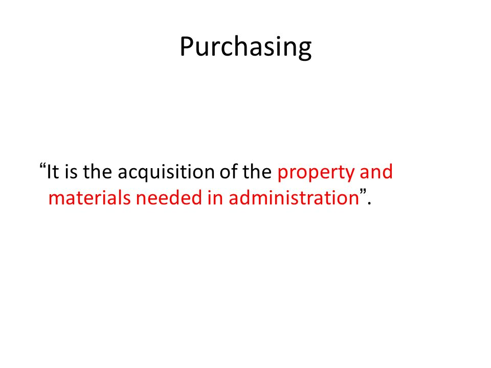 Purchasing It is the acquisition of the property and materials needed in administration .
