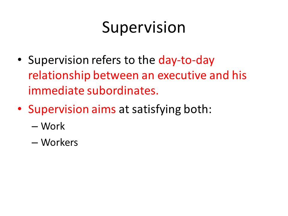 Supervision Supervision refers to the day-to-day relationship between an executive and his immediate subordinates.