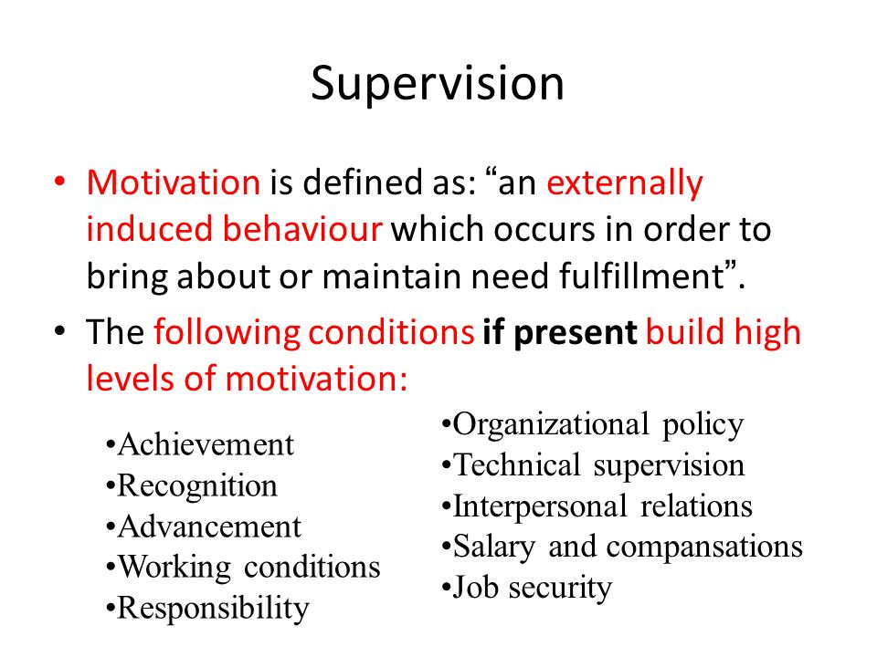 Supervision Motivation is defined as: an externally induced behaviour which occurs in order to bring about or maintain need fulfillment .