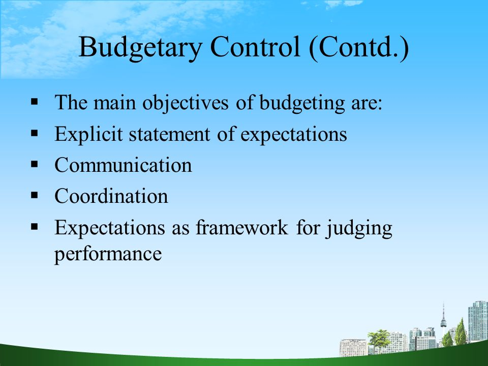 objectives of budgetary control Of resources through the budget process that are  objectives as opposed to a  description of what is going to  management control of the budget is maintained.