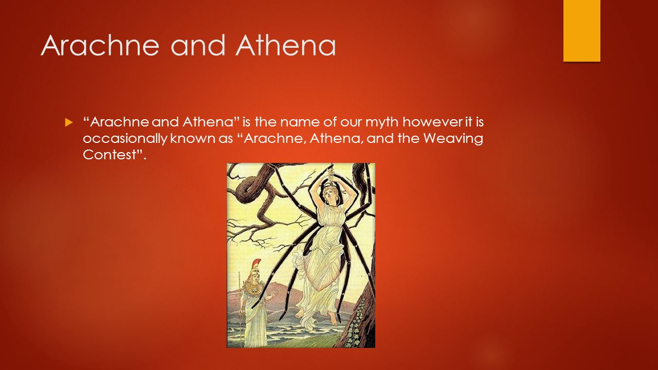 Arachne and Athena Arachne and Athena is the name of our myth however it is occasionally known as Arachne, Athena, and the Weaving Contest .