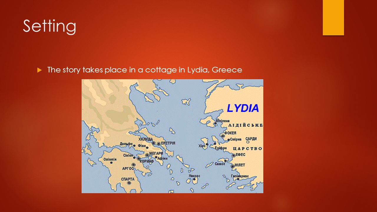 Setting The story takes place in a cottage in Lydia, Greece