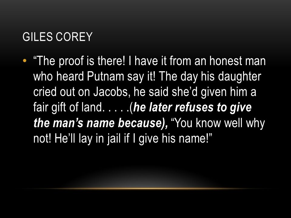 giles corey monologue the crucible Giles corey (c august 1611 – september 19, 1692) was an american farmer  who was accused  in the crucible, giles feels guilty about the accusation of  his wife because he had told a minister that martha had been reading strange  books,.