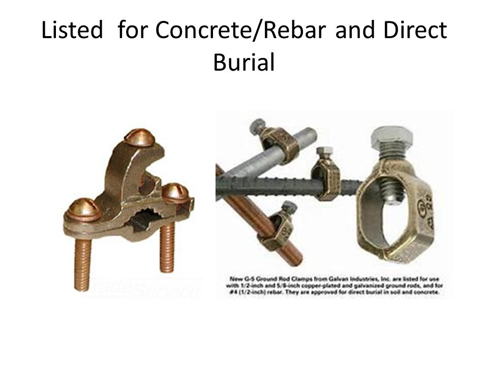 Listed for Concrete/Rebar and Direct Burial