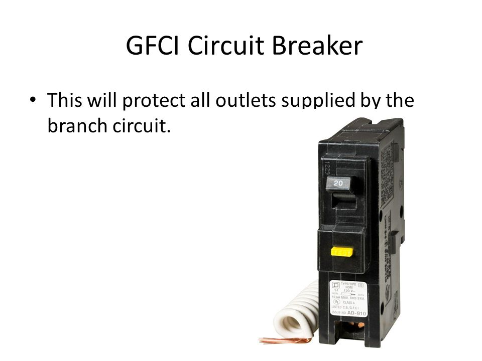 GFCI Circuit Breaker This will protect all outlets supplied by the branch circuit.