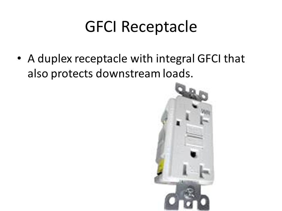 GFCI Receptacle A duplex receptacle with integral GFCI that also protects downstream loads.
