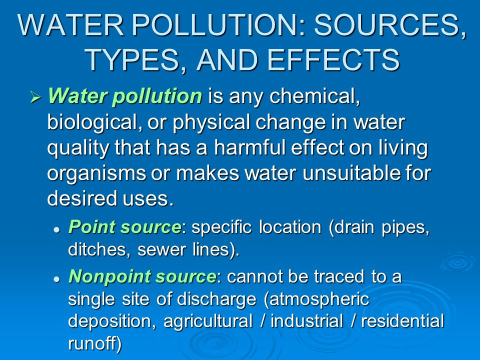 sources of pollution and their effect Pollution is the introduction of contaminants into the natural environment that cause adverse change pollution can take the form of chemical substances or energy, such as noise, heat or light pollutants, the components of pollution, can be either foreign substances/energies or naturally occurring contaminantspollution is often classed as point source or nonpoint source pollution.