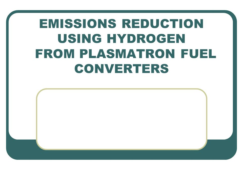 EMISSIONS REDUCTION USING HYDROGEN FROM PLASMATRON FUEL CONVERTERS ...