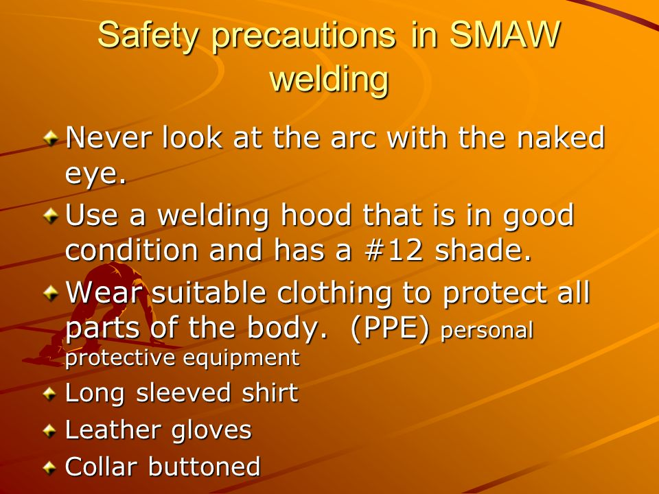 safety precautions in welding operations Safety glasses must be worn at all times in addition to welding mask  respiratory protection devices may be required for some operations.