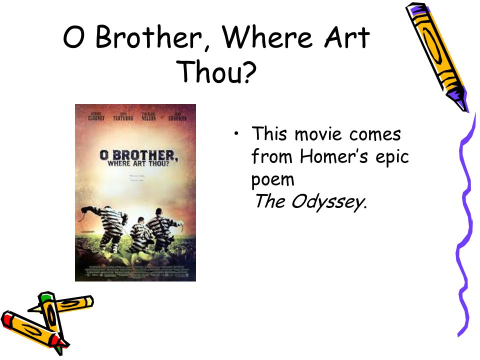 the odyssey and o brother where What was the cast of o brother, where art thou what song is used in o brother, where art thou can anyone confirm the scansion of line 142 of homer's odyssey.