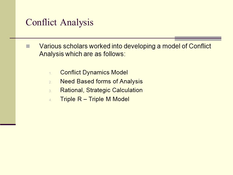Conflict Analysis Various scholars worked into developing a model of Conflict Analysis which are as follows: