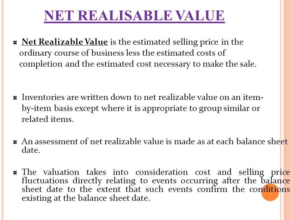 net realizable value Net realizable value is used in connection with accounts receivable and inventory in the context of inventory, net realizable value is the expected selling price in the ordinary course of business minus any costs of completion, disposal, and transportation to illustrate, let's assume that a .