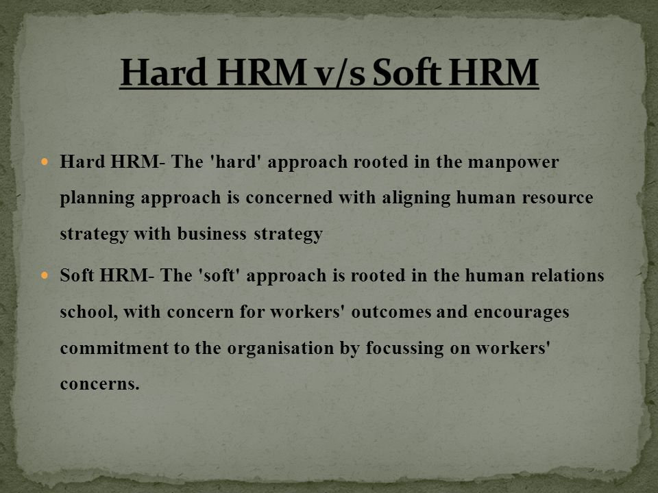 soft and hard hrm In this article i will be explaining the two main types of hr types, soft hr and hard hr this is helpful for business studies a- level students for their buss3 exams.