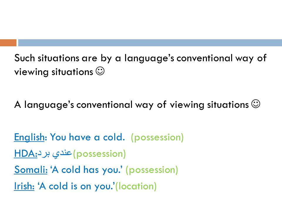 Such situations are by a language's conventional way of viewing situations  A language's conventional way of viewing situations  English: You have a cold.