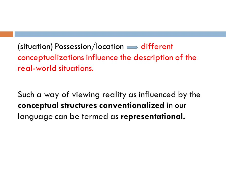 (situation) Possession/location different conceptualizations influence the description of the real-world situations.