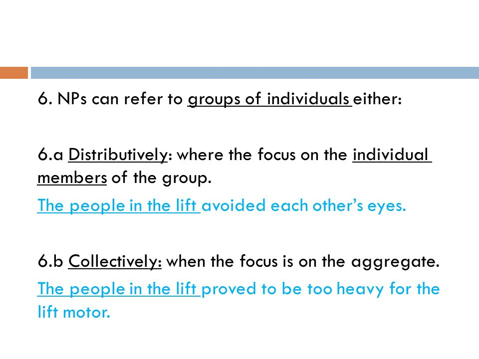 6. NPs can refer to groups of individuals either: 6