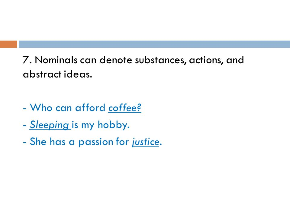 7. Nominals can denote substances, actions, and abstract ideas