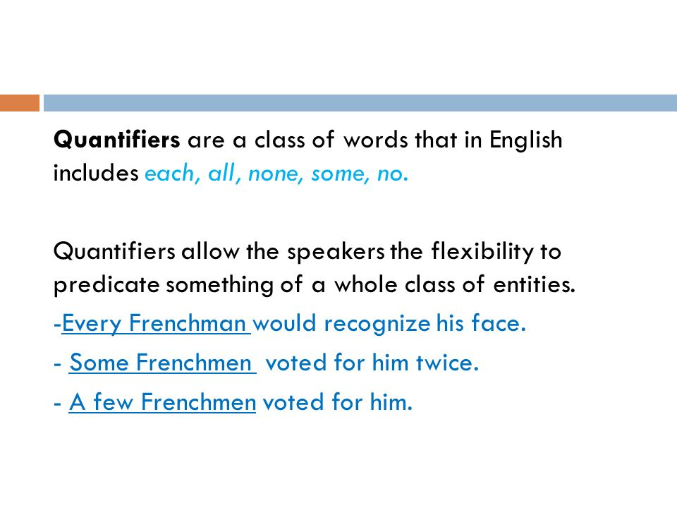 Quantifiers are a class of words that in English includes each, all, none, some, no.