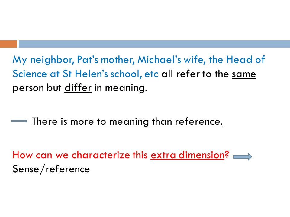 My neighbor, Pat's mother, Michael's wife, the Head of Science at St Helen's school, etc all refer to the same person but differ in meaning.
