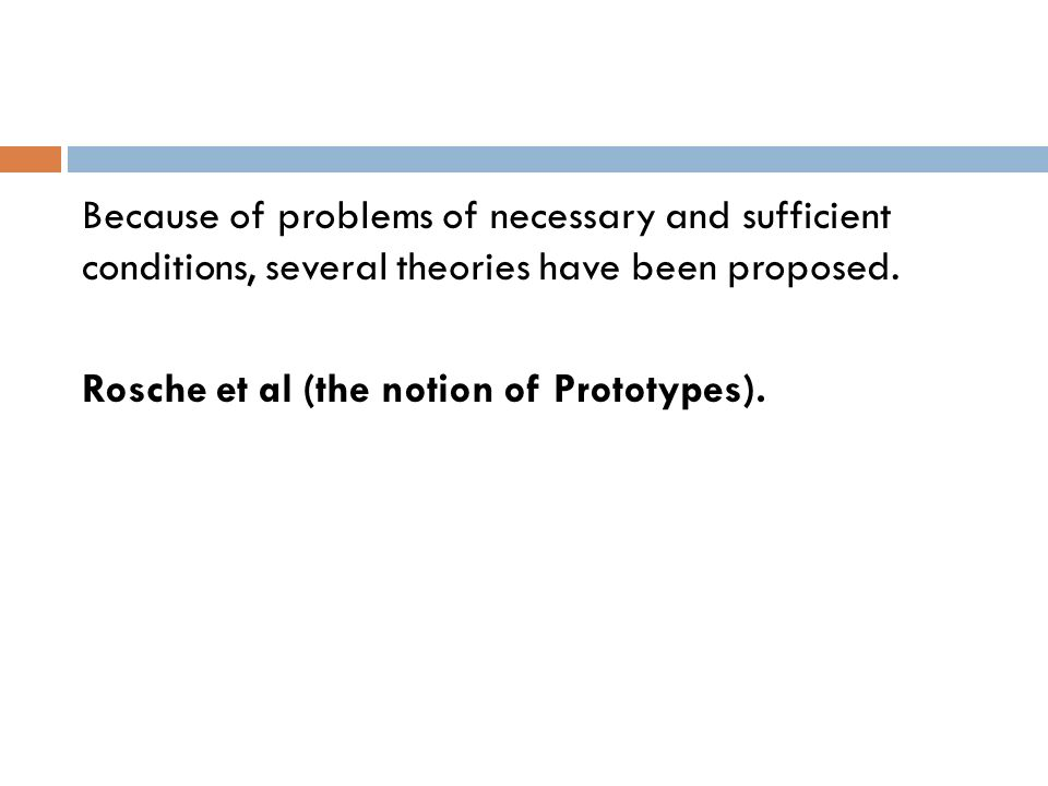 Because of problems of necessary and sufficient conditions, several theories have been proposed.