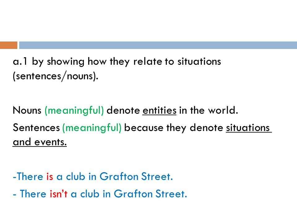 a. 1 by showing how they relate to situations (sentences/nouns)