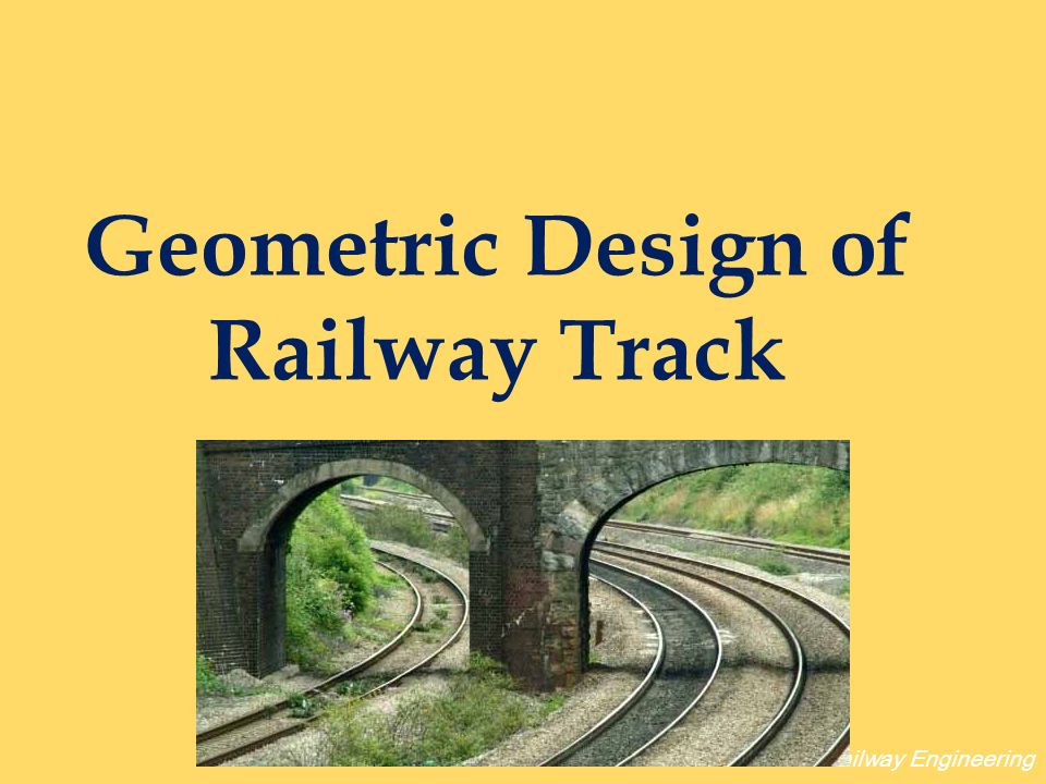 Geometric Design of Railway Track