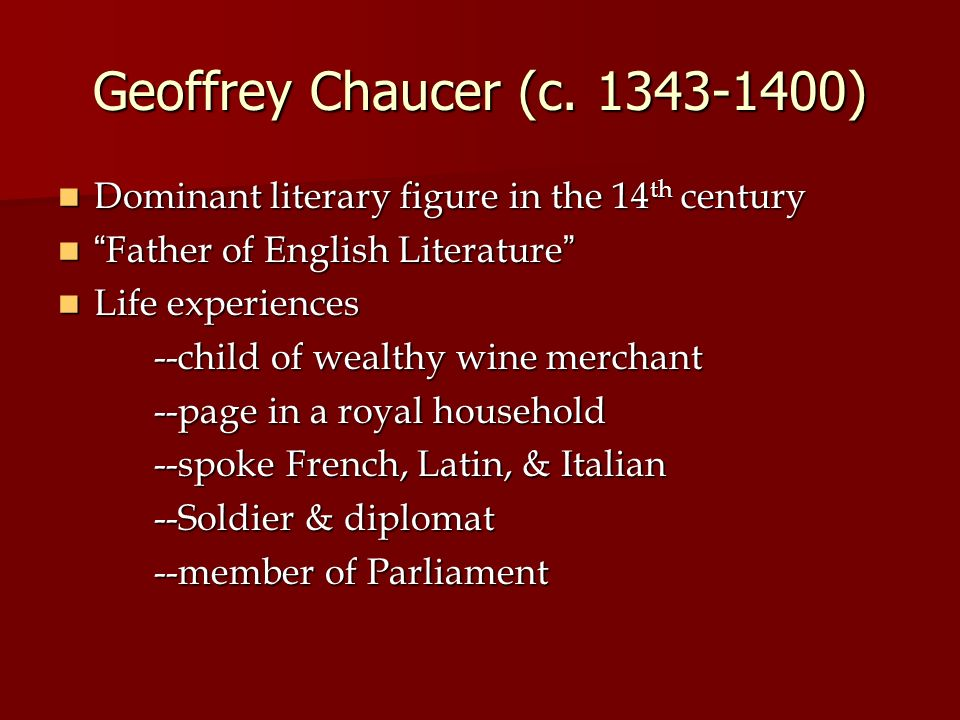 chaucer as the father of english poetry Chaucer: father of english  he wrote other works of poetry and literature the english  although still very different to the modern english we have today.