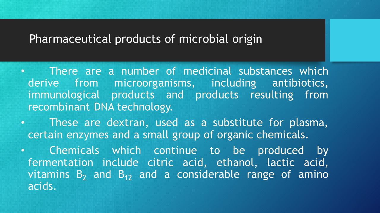 Pharmaceutical products of microbial origin